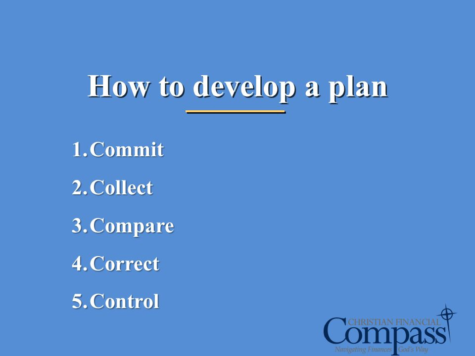 How to develop a plan Commit Collect Compare Correct Control