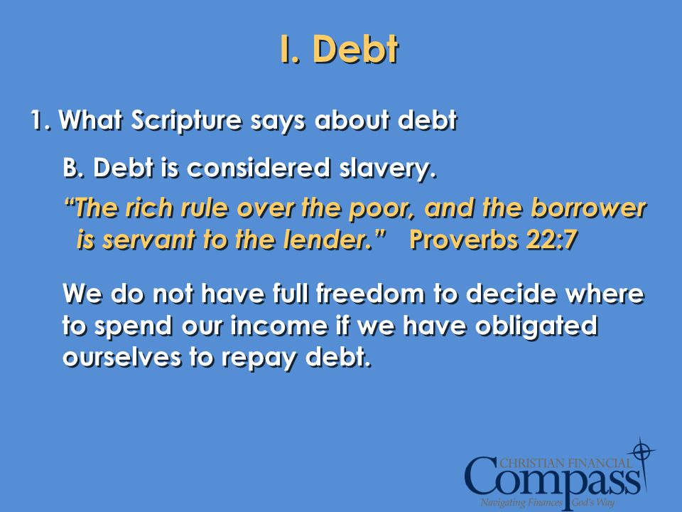 I. Debt What Scripture says about debt B. Debt is considered slavery.