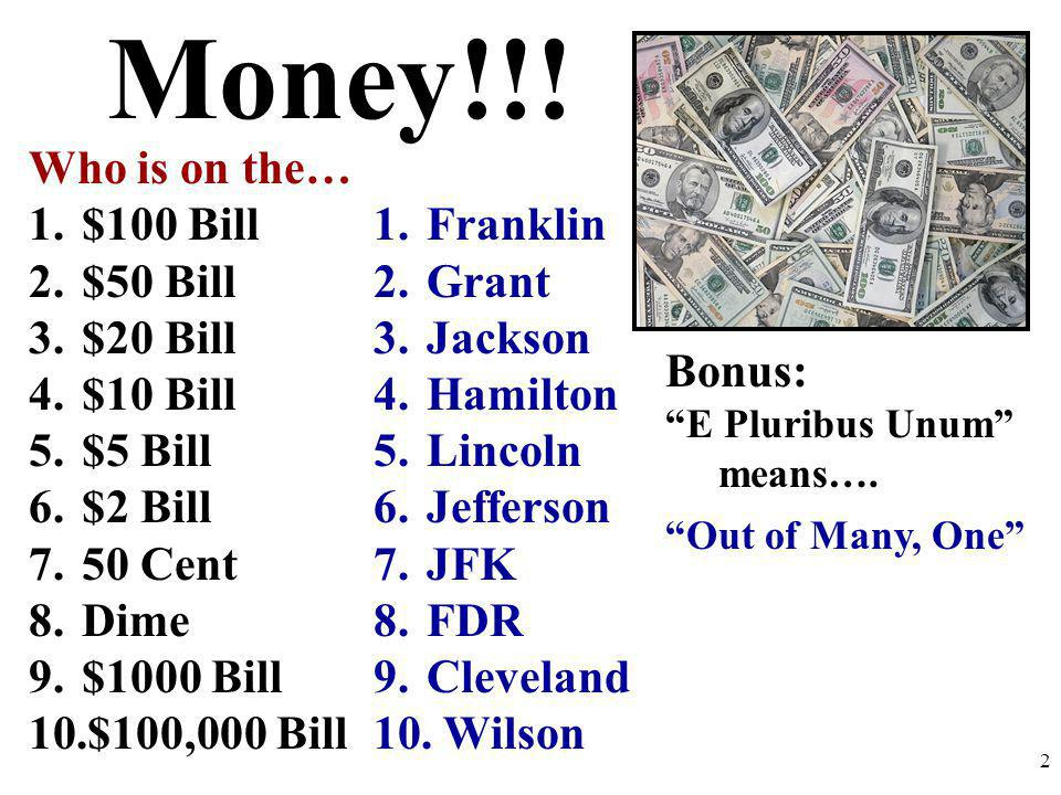 Money!!! Who is on the… $100 Bill $50 Bill $20 Bill $10 Bill $5 Bill