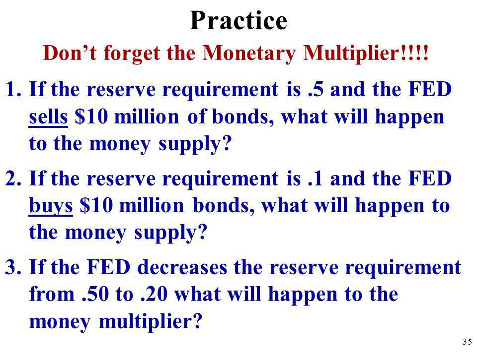 Don't forget the Monetary Multiplier!!!!