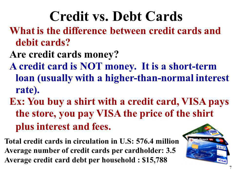 Credit vs. Debt Cards What is the difference between credit cards and debit cards Are credit cards money