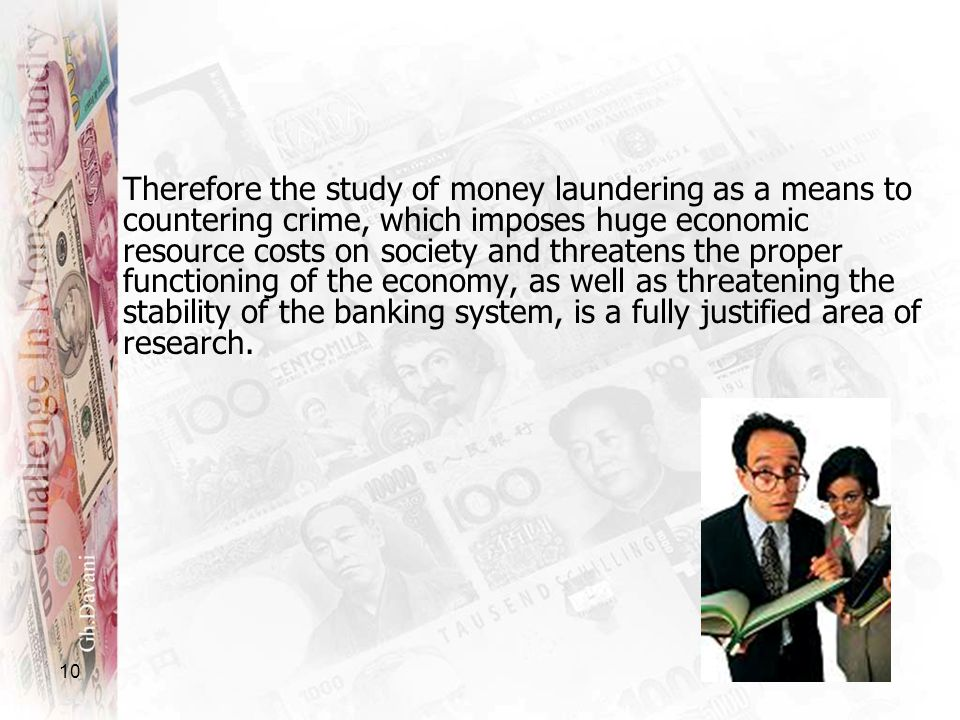Therefore the study of money laundering as a means to countering crime, which imposes huge economic resource costs on society and threatens the proper functioning of the economy, as well as threatening the stability of the banking system, is a fully justified area of research.