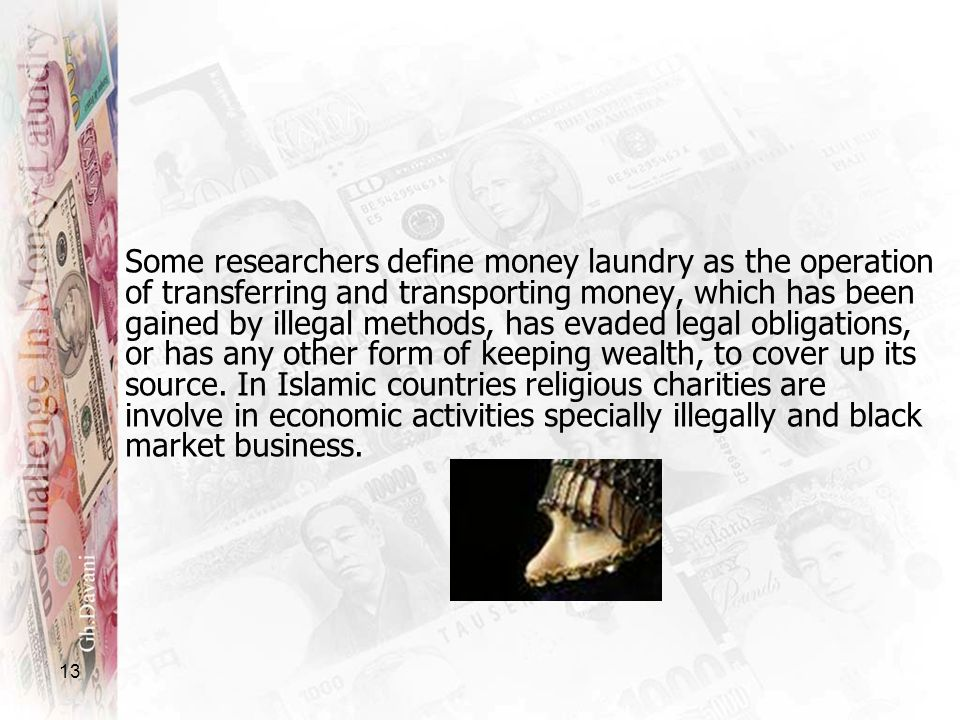 Some researchers define money laundry as the operation of transferring and transporting money, which has been gained by illegal methods, has evaded legal obligations, or has any other form of keeping wealth, to cover up its source.