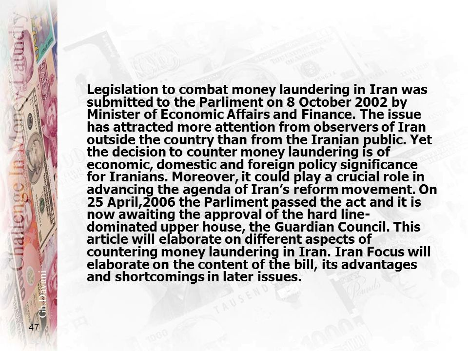 Legislation to combat money laundering in Iran was submitted to the Parliment on 8 October 2002 by Minister of Economic Affairs and Finance.