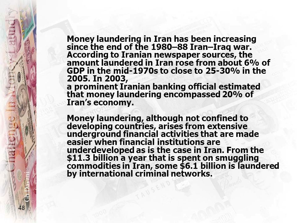 Money laundering in Iran has been increasing since the end of the 1980–88 Iran–Iraq war.