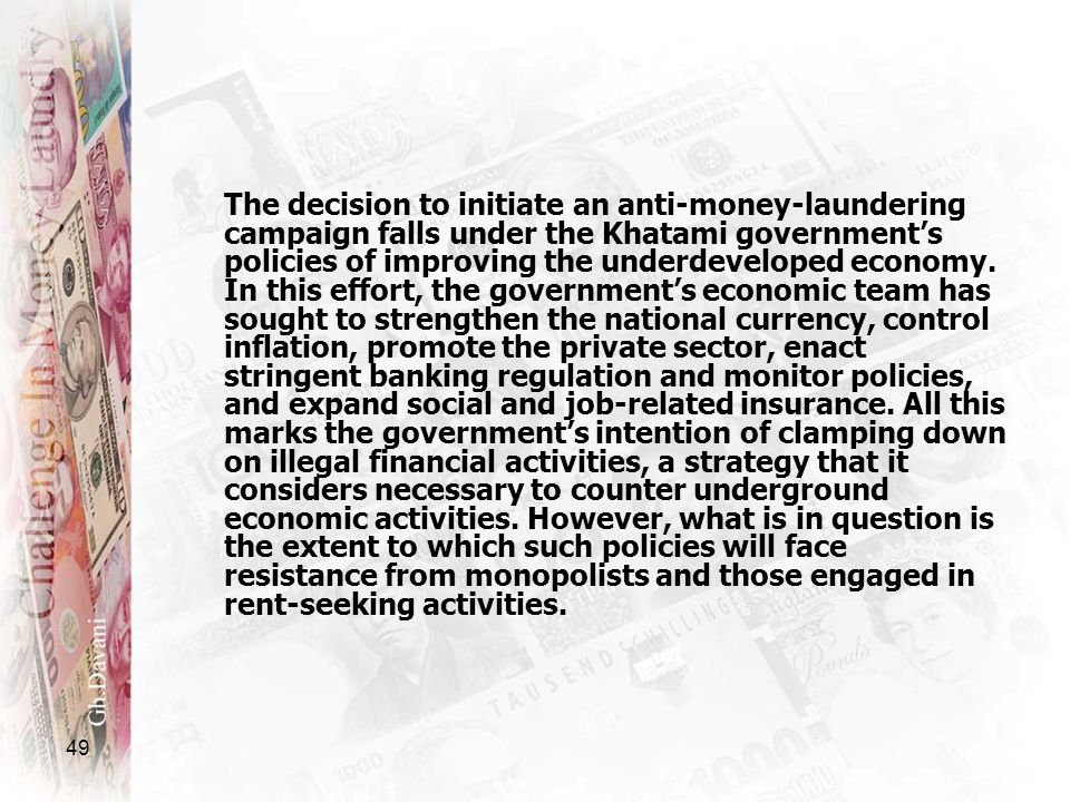 The decision to initiate an anti-money-laundering campaign falls under the Khatami government's policies of improving the underdeveloped economy.