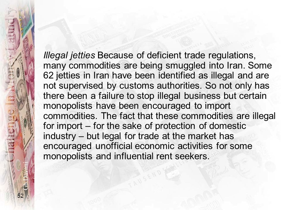 Illegal jetties Because of deficient trade regulations, many commodities are being smuggled into Iran.