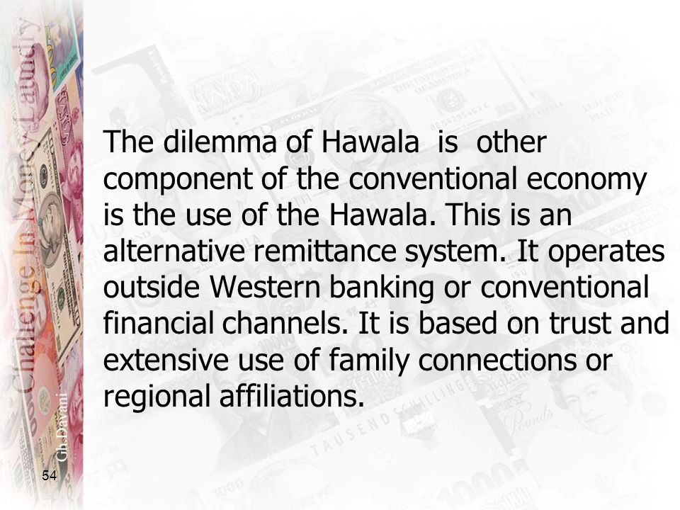 The dilemma of Hawala is other component of the conventional economy is the use of the Hawala.
