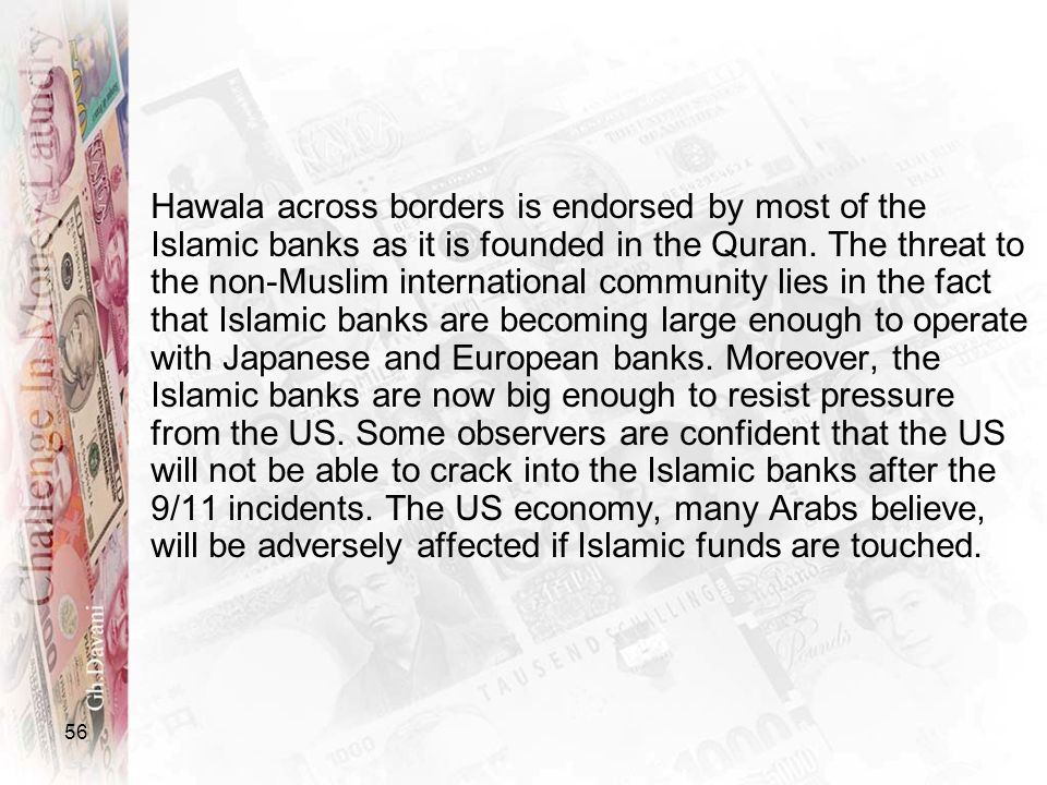 Hawala across borders is endorsed by most of the Islamic banks as it is founded in the Quran.