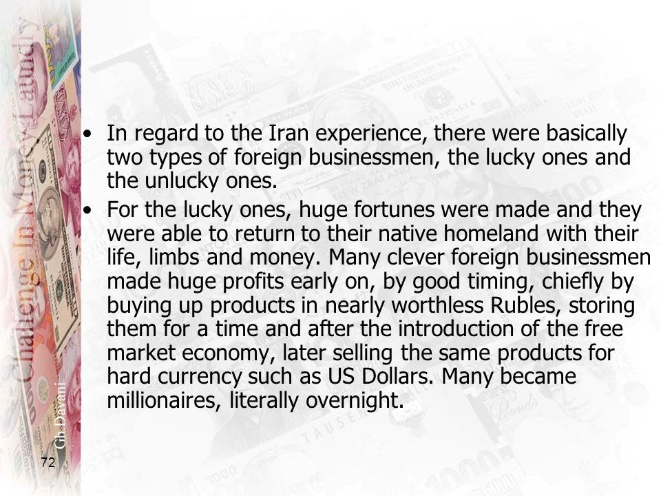 In regard to the Iran experience, there were basically two types of foreign businessmen, the lucky ones and the unlucky ones.