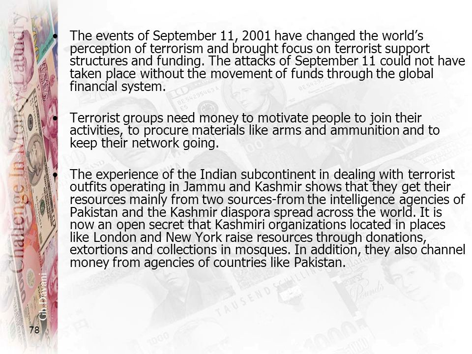 The events of September 11, 2001 have changed the world's perception of terrorism and brought focus on terrorist support structures and funding. The attacks of September 11 could not have taken place without the movement of funds through the global financial system.