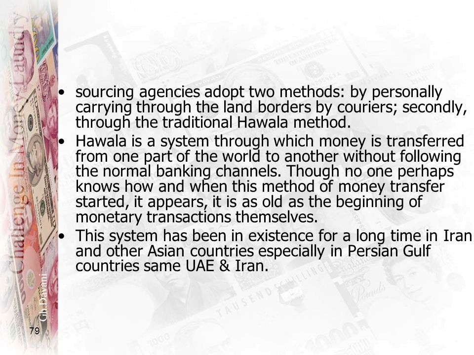 sourcing agencies adopt two methods: by personally carrying through the land borders by couriers; secondly, through the traditional Hawala method.