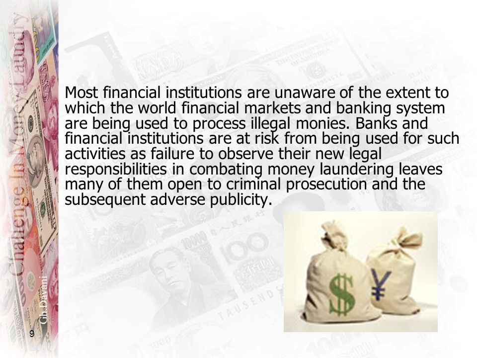 Most financial institutions are unaware of the extent to which the world financial markets and banking system are being used to process illegal monies.
