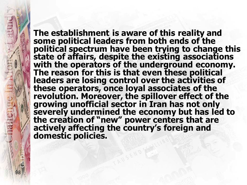 The establishment is aware of this reality and some political leaders from both ends of the political spectrum have been trying to change this state of affairs, despite the existing associations with the operators of the underground economy.