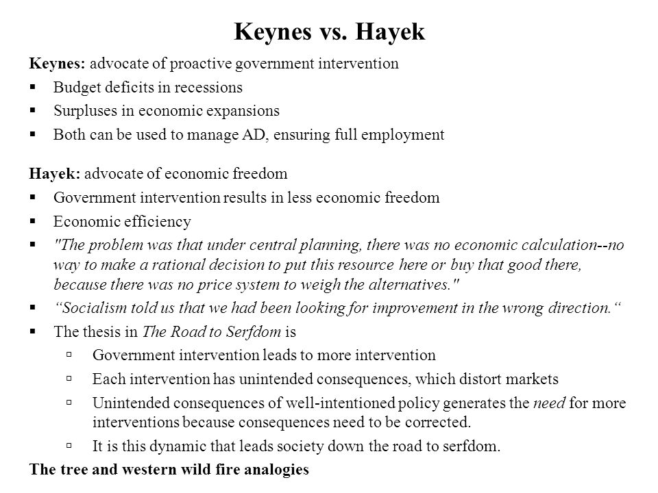 Keynes vs. Hayek Keynes: advocate of proactive government intervention