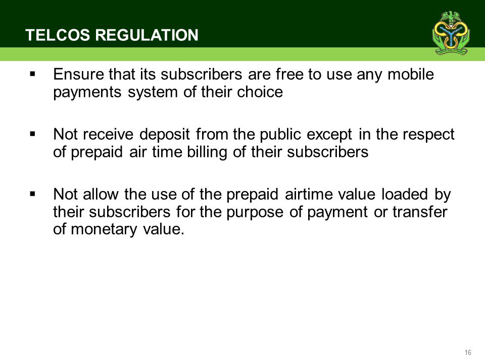 TELCOS REGULATION Ensure that its subscribers are free to use any mobile payments system of their choice.