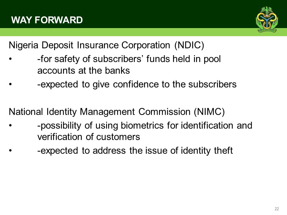 WAY FORWARD Nigeria Deposit Insurance Corporation (NDIC) -for safety of subscribers' funds held in pool accounts at the banks.