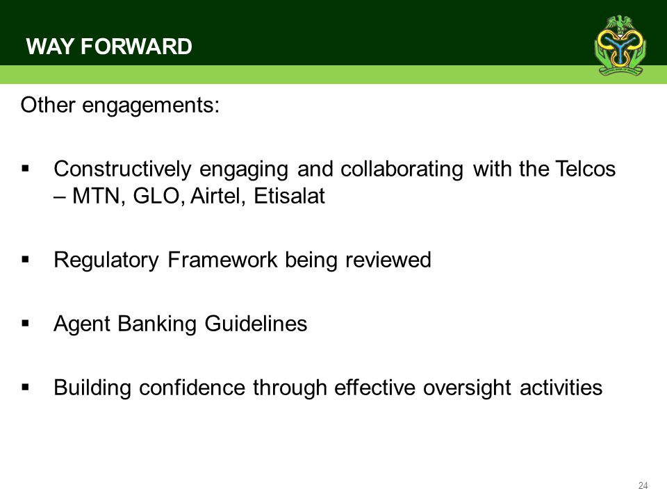 WAY FORWARD Other engagements: Constructively engaging and collaborating with the Telcos – MTN, GLO, Airtel, Etisalat.