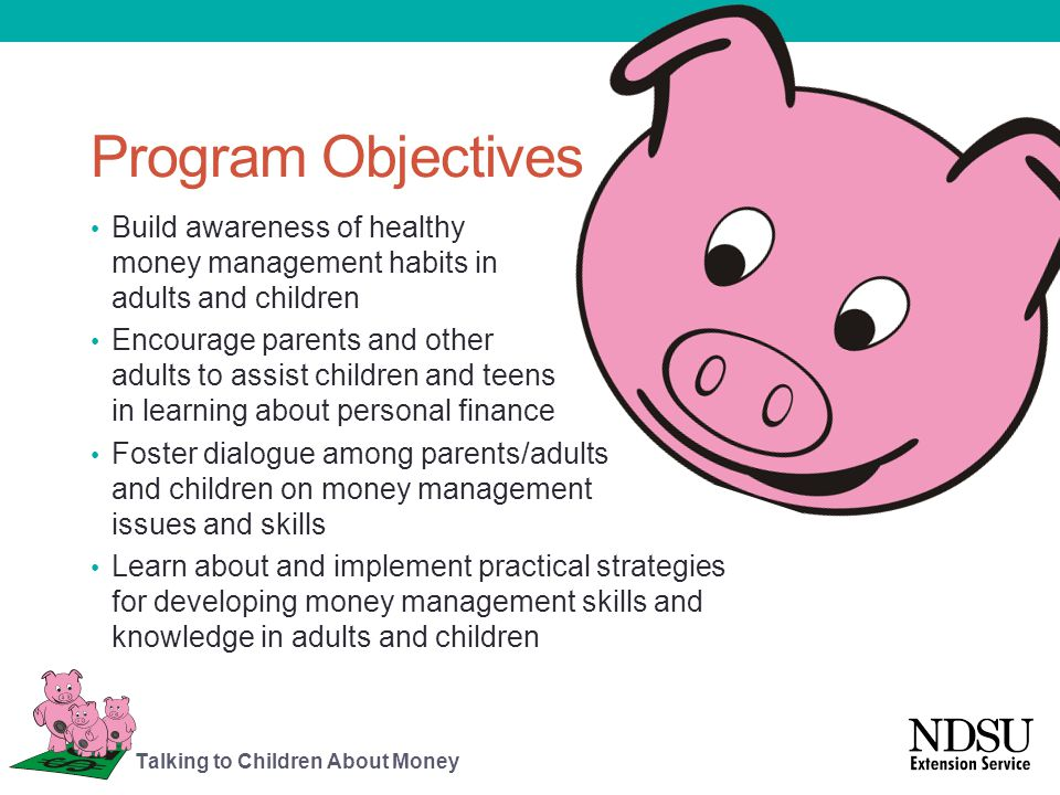 Program Objectives Build awareness of healthy money management habits in adults and children.