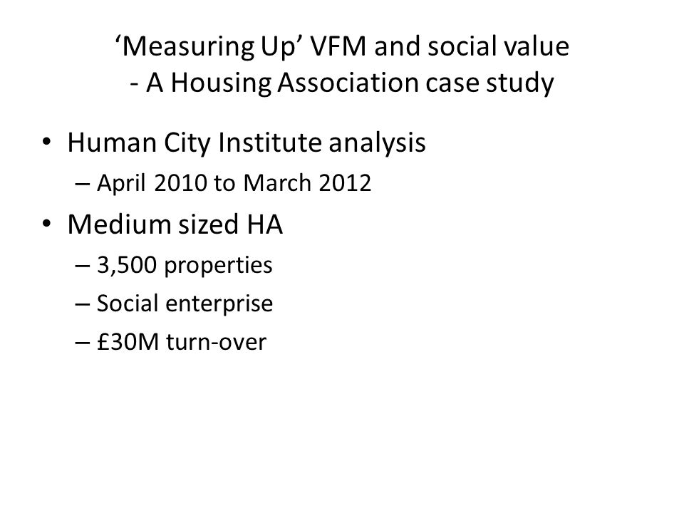 'Measuring Up' VFM and social value - A Housing Association case study