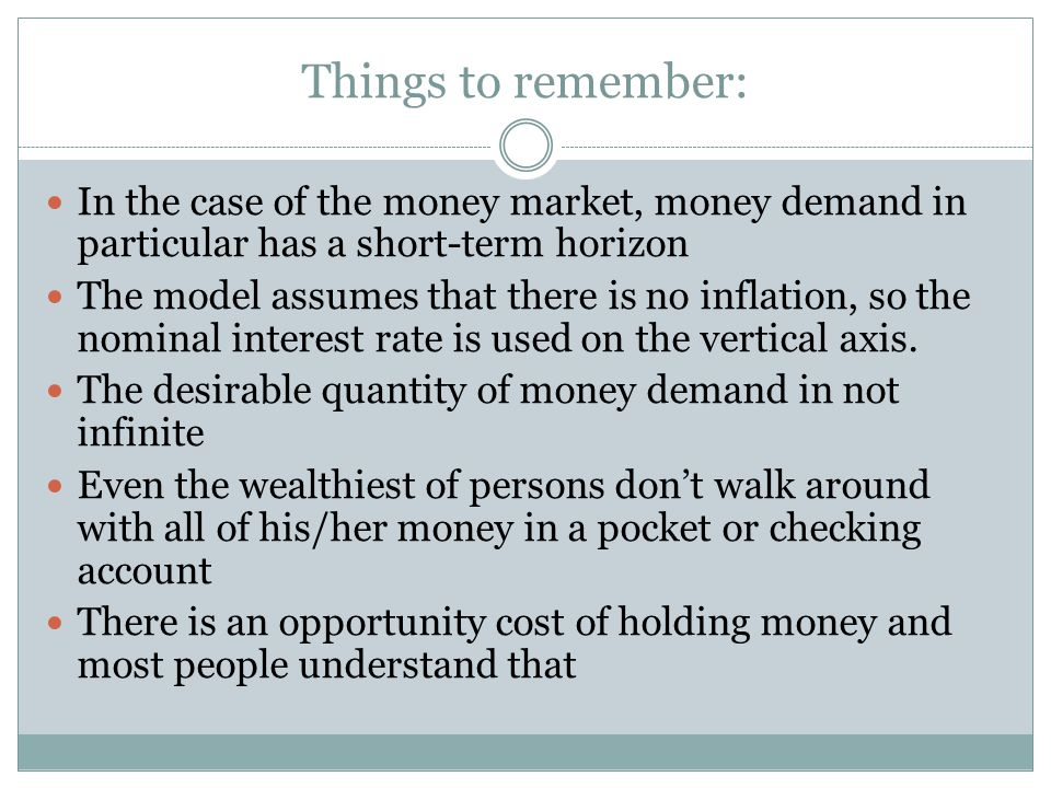 Things to remember: In the case of the money market, money demand in particular has a short-term horizon.