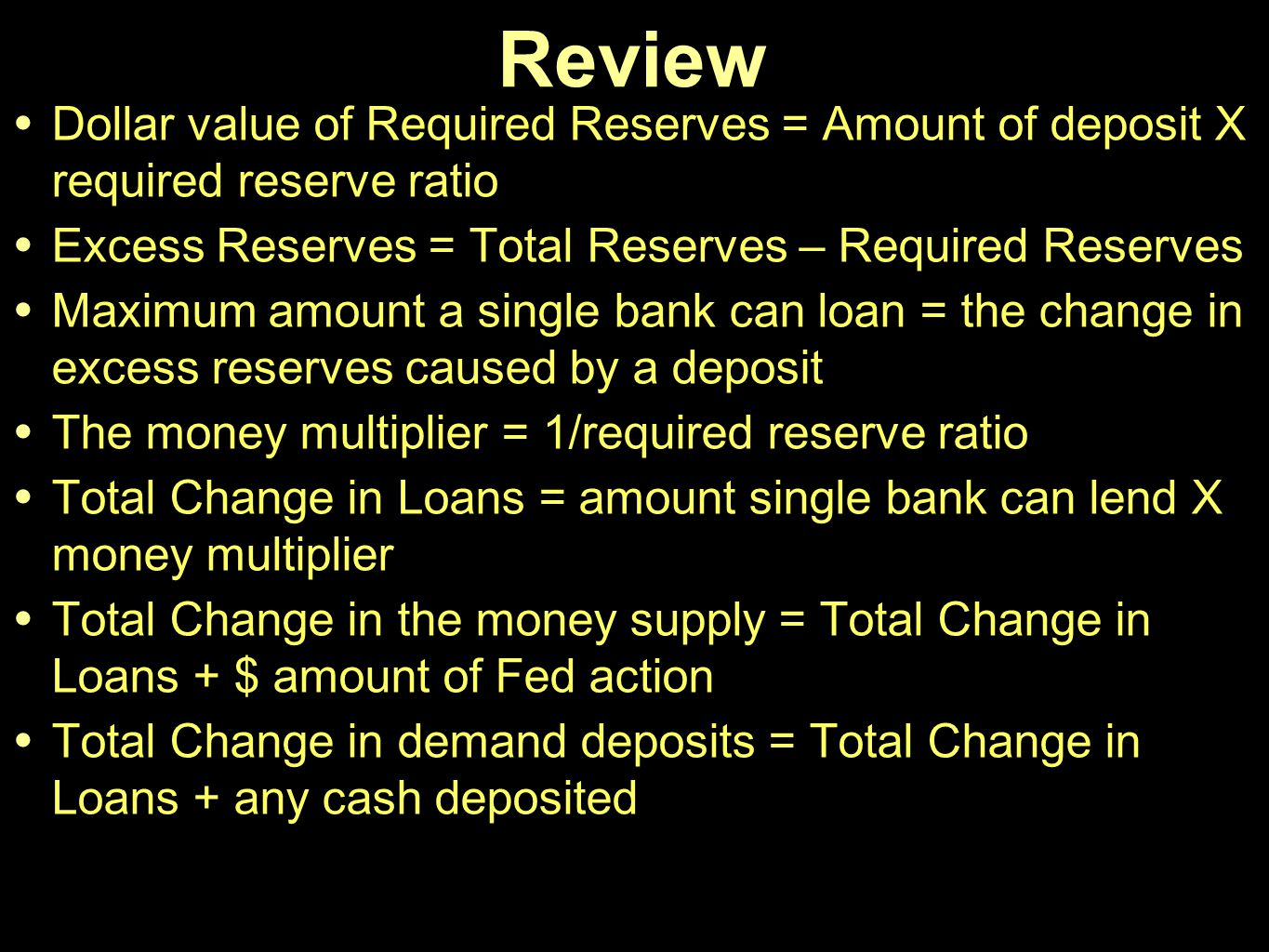 Review Dollar value of Required Reserves = Amount of deposit X required reserve ratio. Excess Reserves = Total Reserves – Required Reserves.