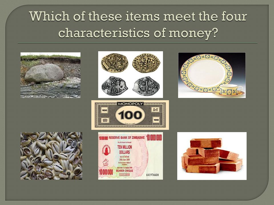 Which of these items meet the four characteristics of money