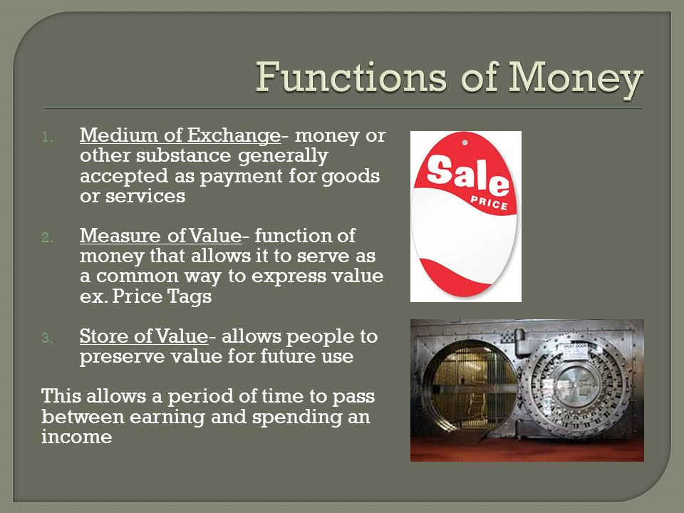Functions of Money Medium of Exchange- money or other substance generally accepted as payment for goods or services.