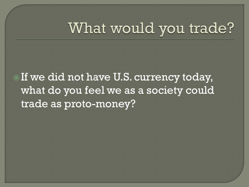 What would you trade. If we did not have U.S.