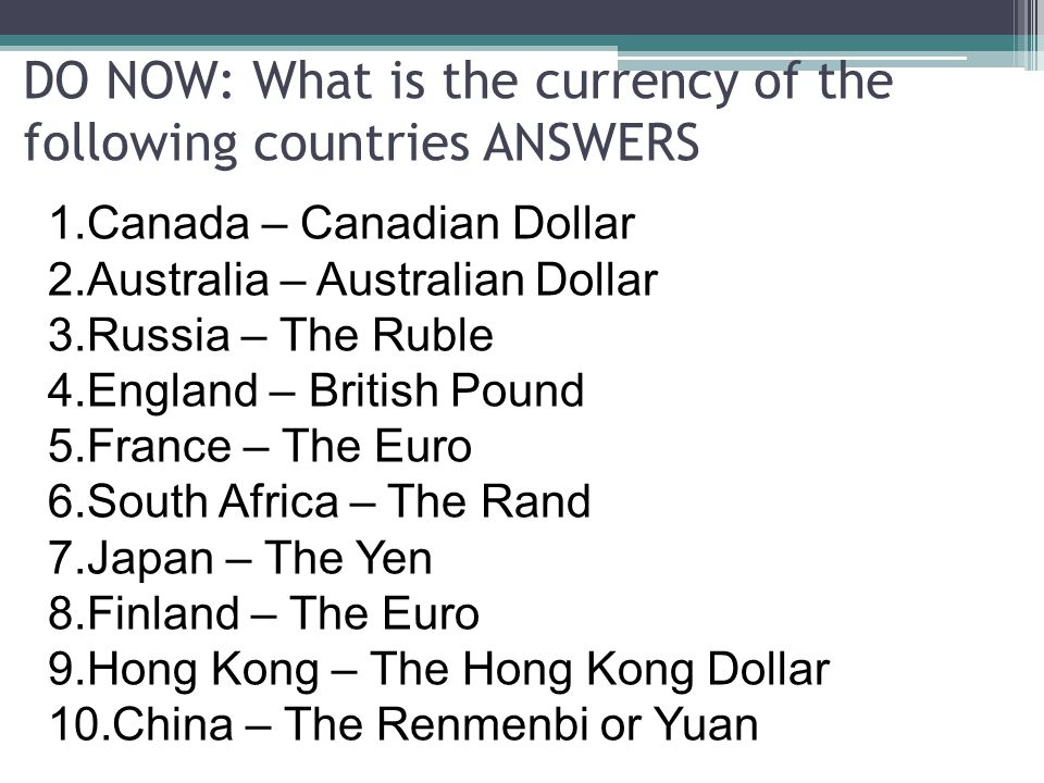 DO NOW: What is the currency of the following countries ANSWERS
