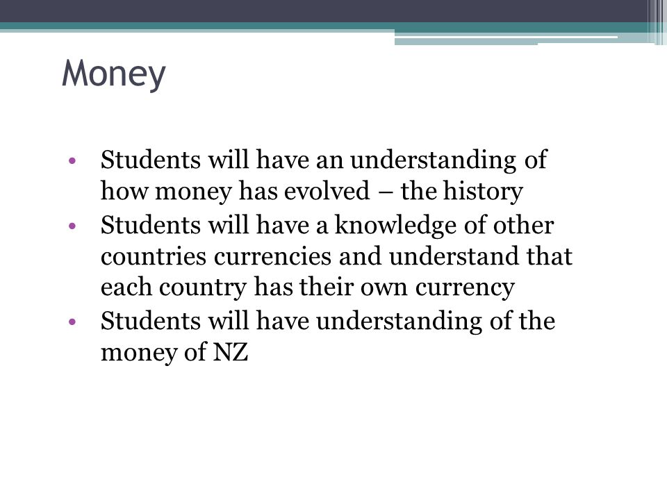 Money Students will have an understanding of how money has evolved – the history.