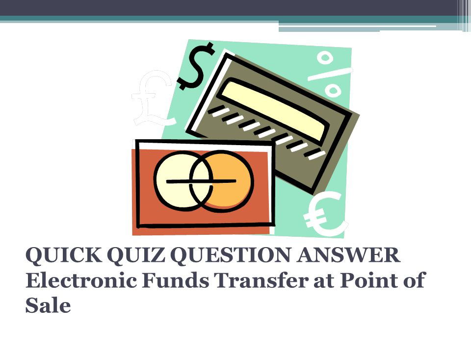 QUICK QUIZ QUESTION ANSWER Electronic Funds Transfer at Point of Sale