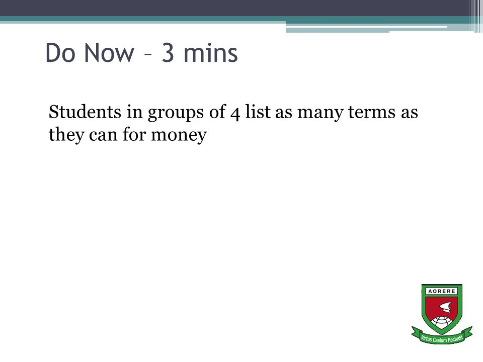 Do Now – 3 mins Students in groups of 4 list as many terms as they can for money