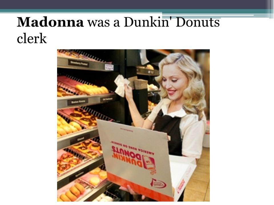 Madonna was a Dunkin Donuts clerk