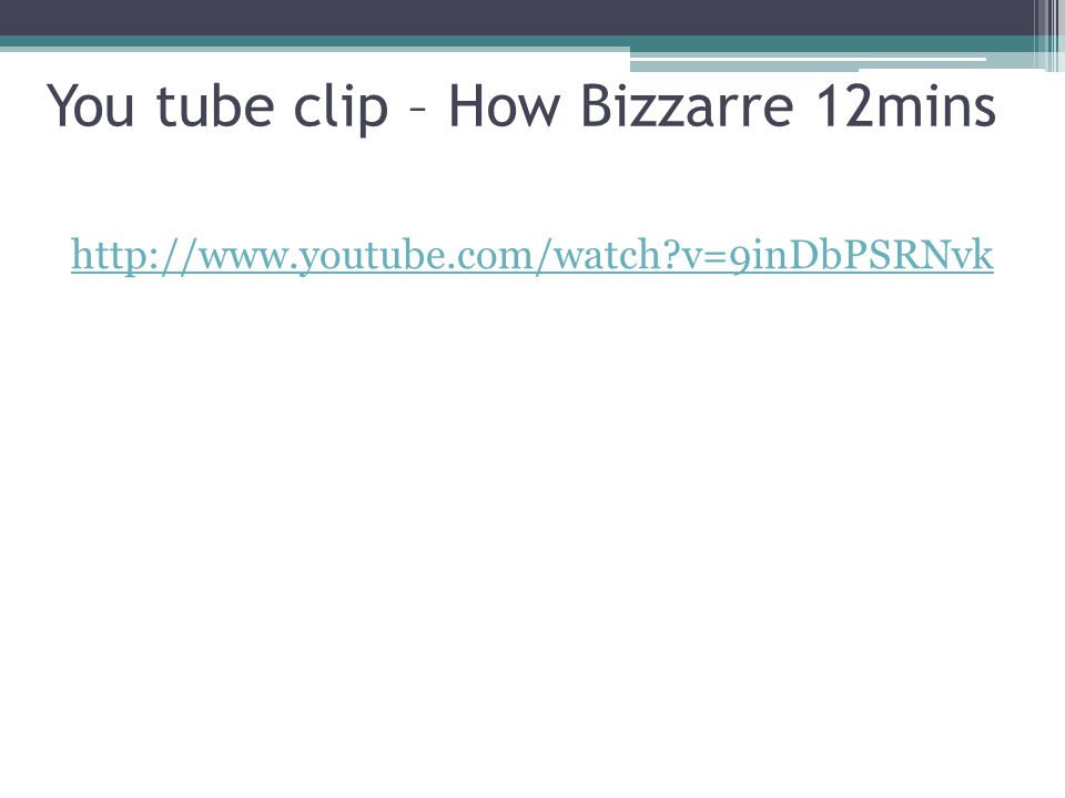 You tube clip – How Bizzarre 12mins