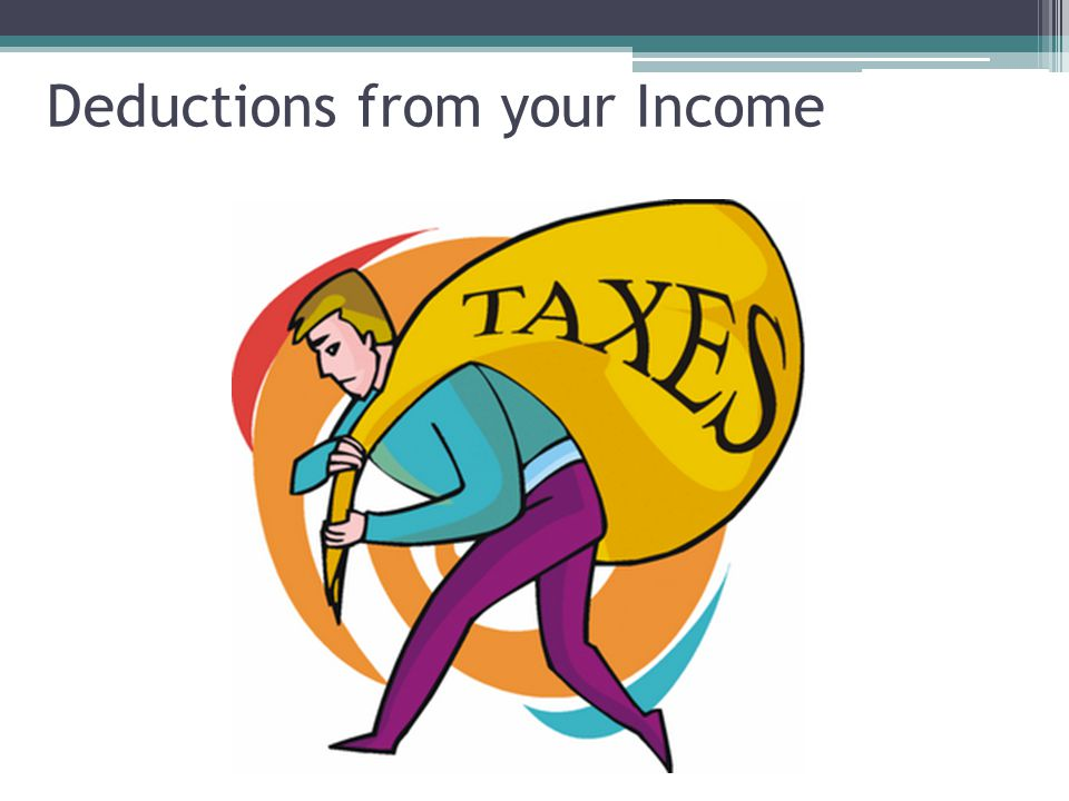 Deductions from your Income