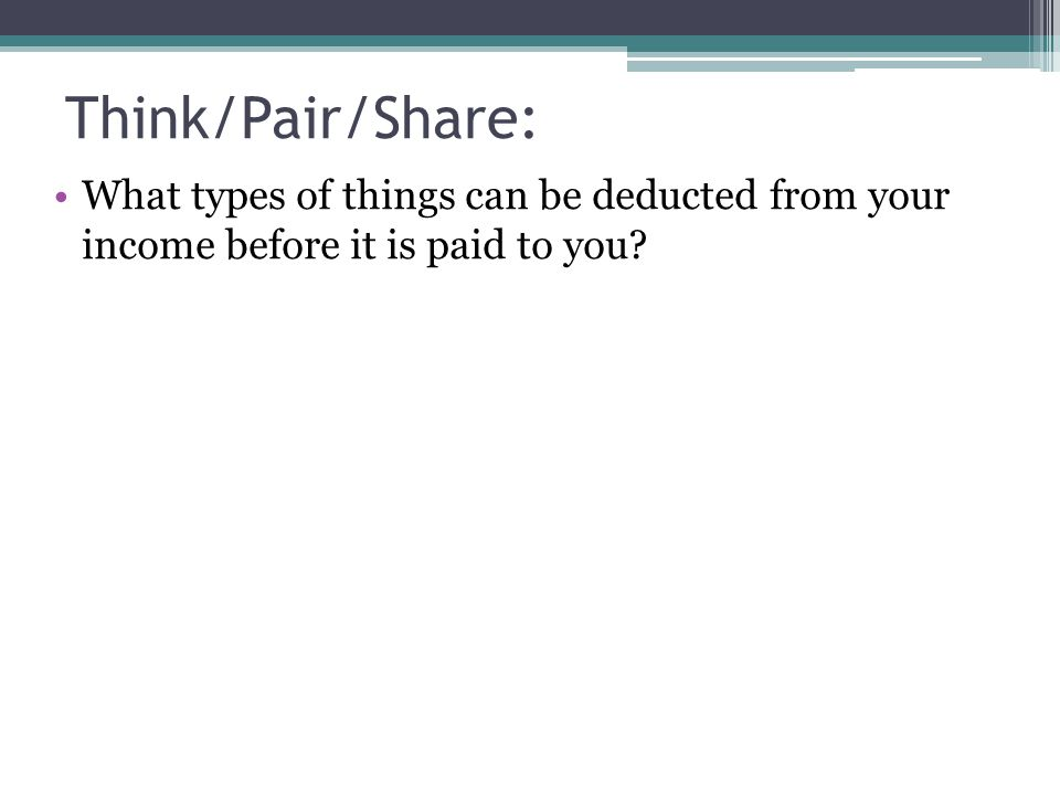 Think/Pair/Share: What types of things can be deducted from your income before it is paid to you
