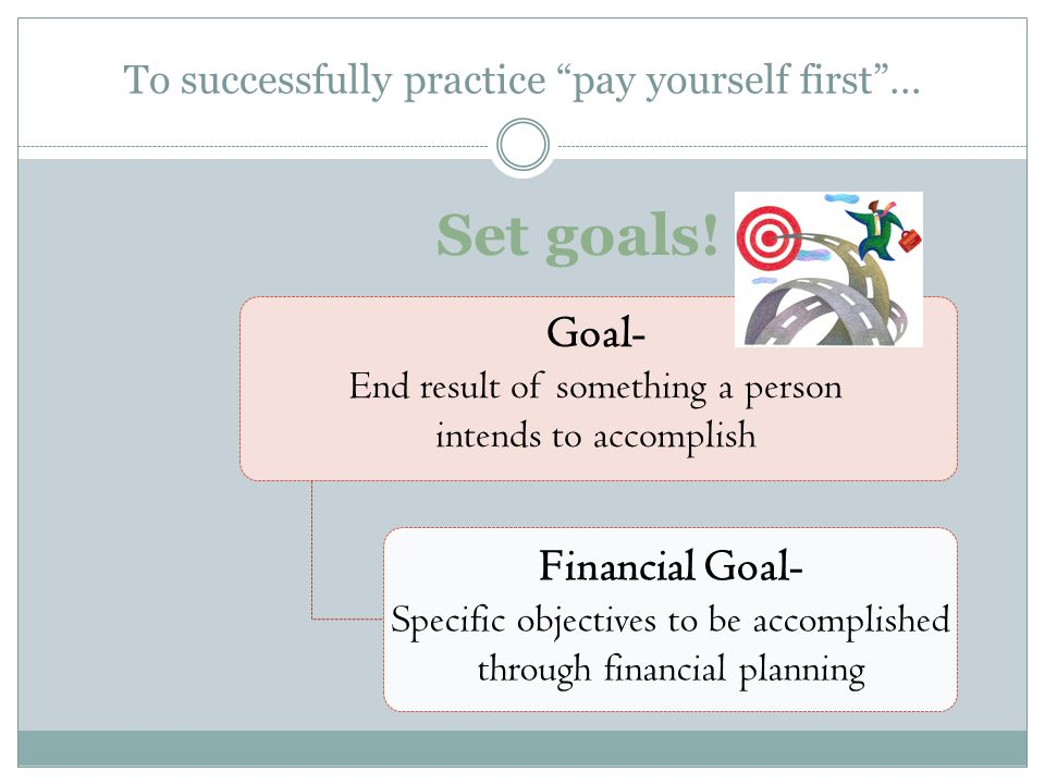 To successfully practice pay yourself first …