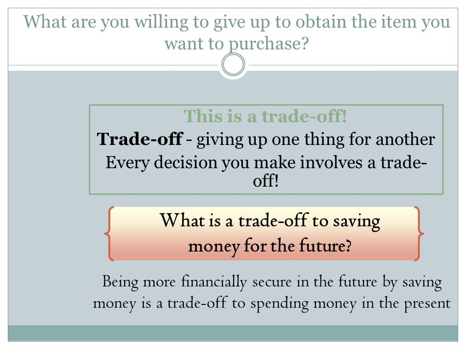 What is a trade-off to saving money for the future