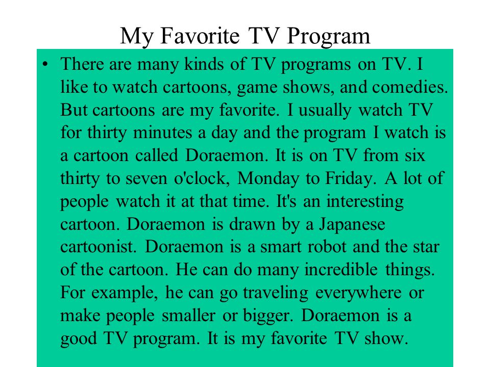 my favourite tv programme essay Many people watch tv at leisure one can choose the programme one likes best those who like music can listen to various concerts sport fans can watch football or.