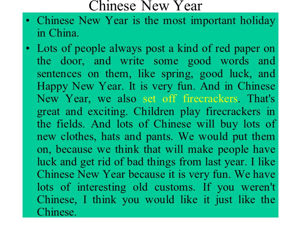 Chinese New Year Chinese New Year is the most important holiday in China.