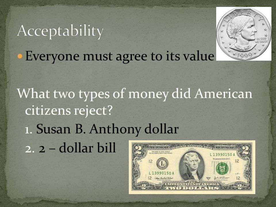 Acceptability Everyone must agree to its value