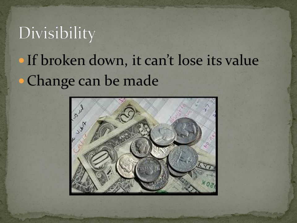 Divisibility If broken down, it can't lose its value