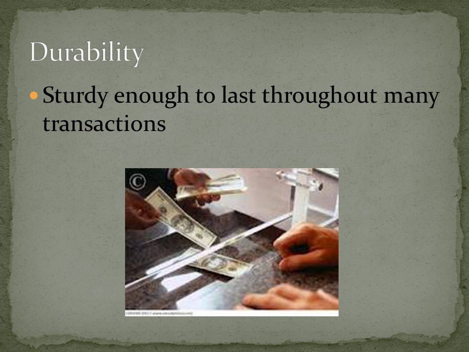 Durability Sturdy enough to last throughout many transactions