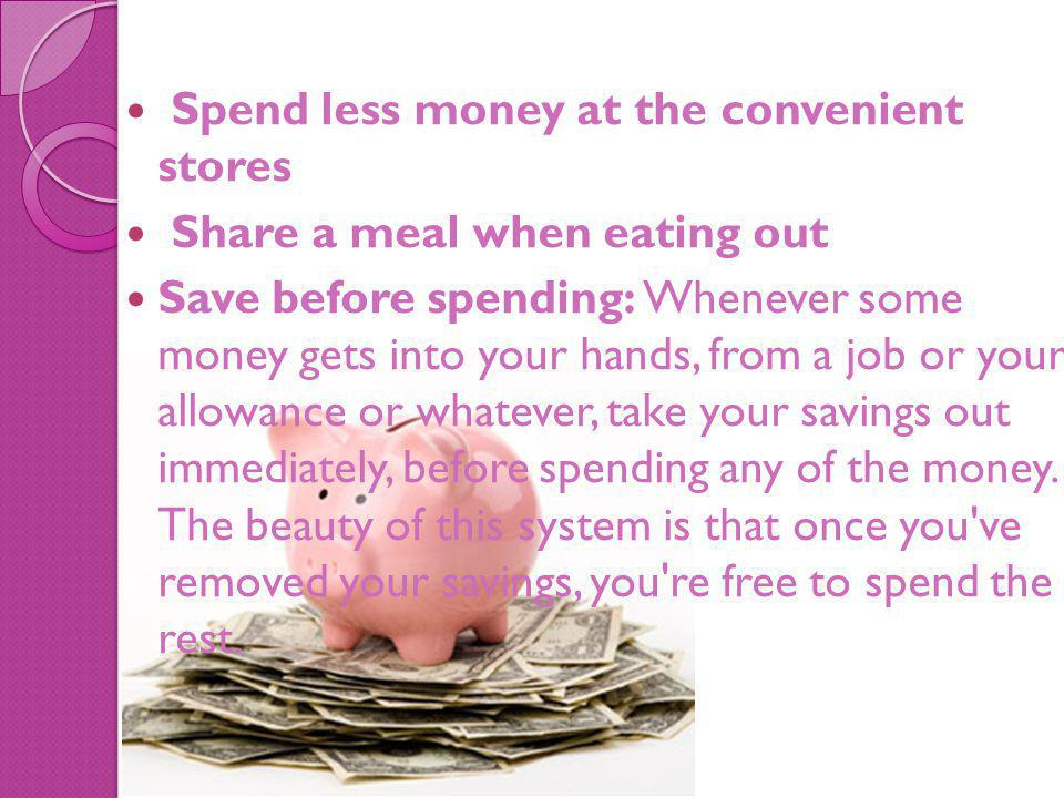 Spend less money at the convenient stores