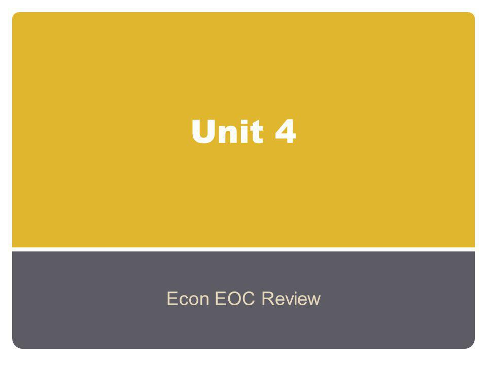 Unit 4 Econ EOC Review