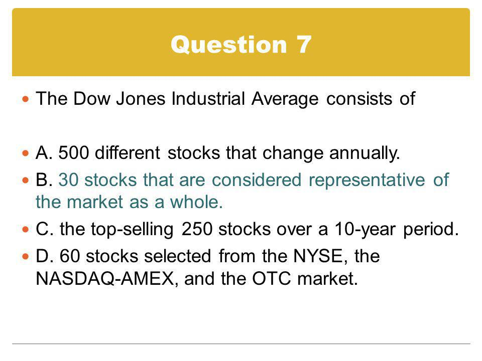 Question 7 The Dow Jones Industrial Average consists of
