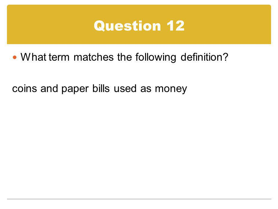 Question 12 What term matches the following definition