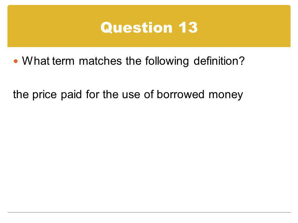 Question 13 What term matches the following definition