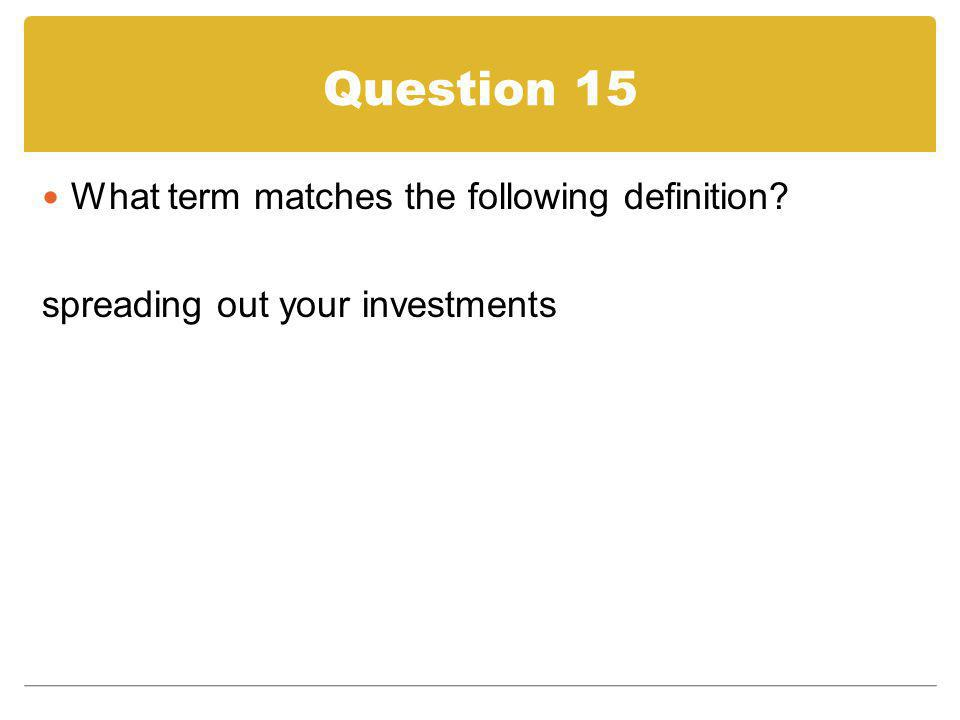 Question 15 What term matches the following definition